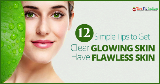12 Simple Tips To Get Clear Glowing Skin Naturally Have Flawless Skin