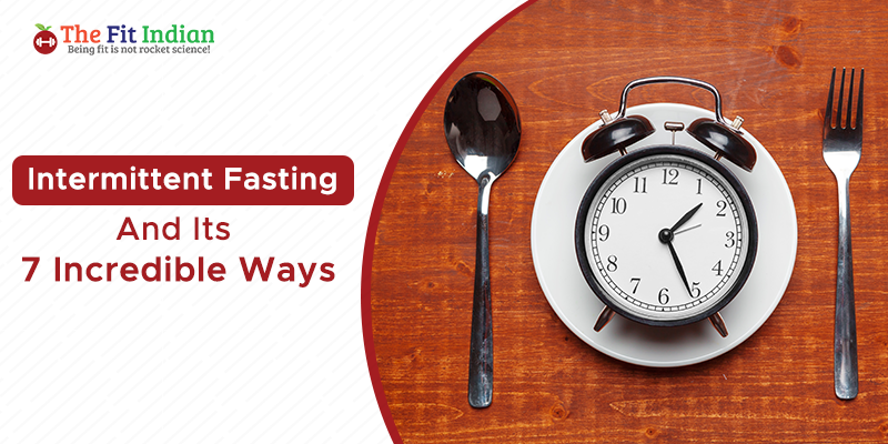 7 Effective Ways of Intermittent Fasting