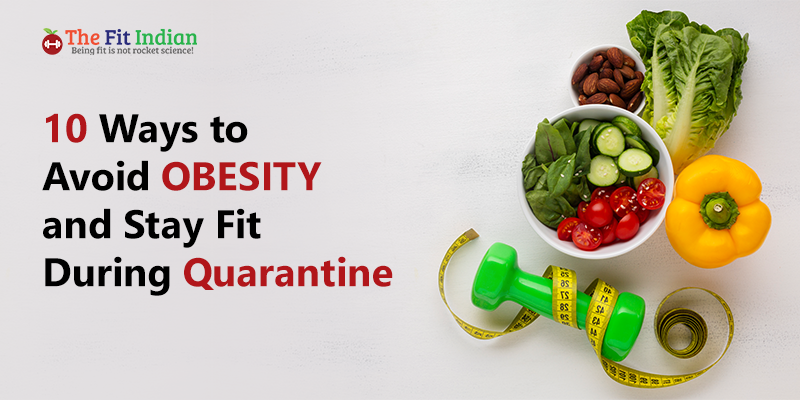 Avoid obesity and stay with during quarantine