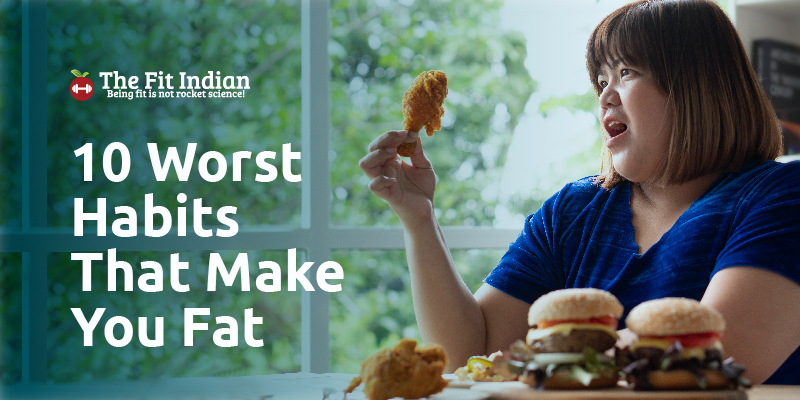 Worst habits that make you fat