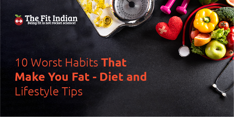 What are the 10 worst habits that make you fat